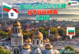 Bulgaristan Oturma İzni Nasıl Alınır?