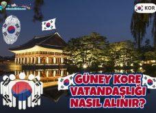 Güney Kore Vatandaşlığı Nasıl Alınır?