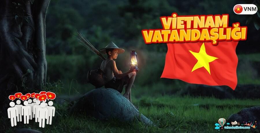 Vietnam Vatandaşı Olmak - Şartlar - Gerekli Belgeler - Avantajları