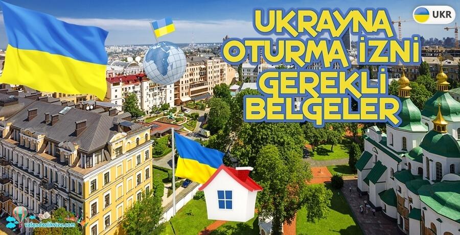 Ukrayna Oturma ve Çalışma İzni Almak - Gerekli Belgeler, Şartlar ve başvuru