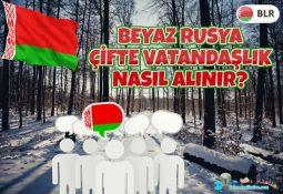 Beyaz Rusya Çifte Vatandaşlık Nasıl Alınır?