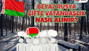 Beyaz Rusya (Belarus) Çifte Vatandaşlık Nasıl Alınır?