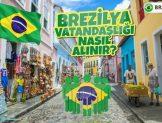 Brezilya Vatandaşlığı Nasıl Alınır?