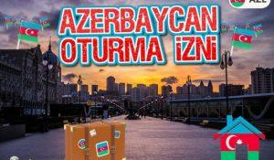 Azerbaycan Oturma İzni Nasıl Alınır?