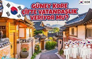 Güney Kore Çifte Vatandaşlık Veriyor Mu?
