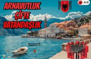Arnavutluk Çifte Vatandaşlık Nasıl Alınır?