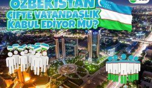 Özbekistan Çifte Vatandaşlık Veriyor Mu?