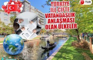 Türkiye ile Çifte Vatandaşlık Anlaşması Olan Ülkeler